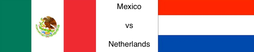 Mexico vs Netherlands Preview