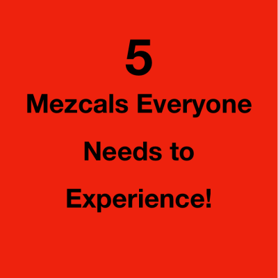 5 Mezcals to Experience